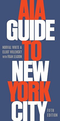 AIA Guide to New York City By White, Norval/ Willensky, Elliot/ Leadon, Fran (CON)